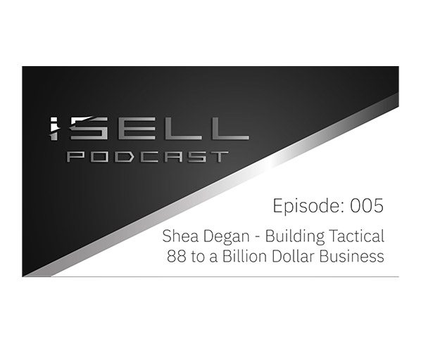 Shea Degan – Building Tactical 88 to a Billion Dollar Business