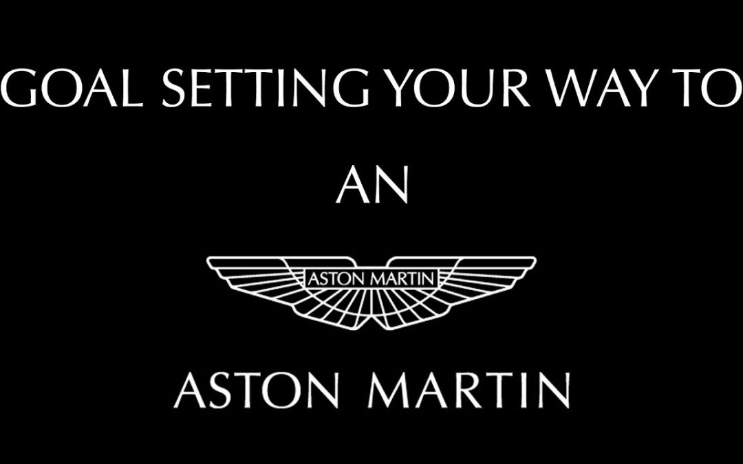 Goal Setting Your Way To An Aston Martin